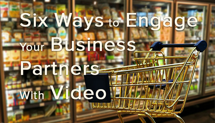 6 Ideas for Engaging Your Business Partners With Video