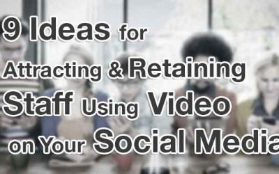 9 Ideas for Attracting & Retaining Staff Using Video on Your Social Media